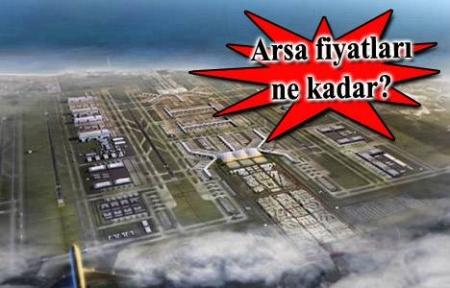 3. Havalimanı`nın temelinin atılmasıyla birlikte arsa fiyatları 4 katına çıktı!